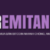 Sàn Remitano là gì? Hướng dẫn đăng ký và mua bán Bitcoin, ETH, USDT,… trên Remitano